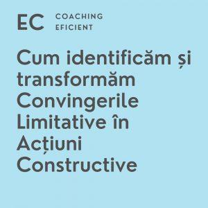 cum-indentificam-si-transformam-convingerile-limitative-in-actiuni-constructive